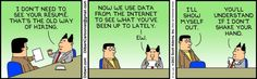 New way of hiring / dilbert :: job :: interview :: internet :: resume :: comics (funny comics & strips, cartoons) Facebook Jobs, Dilbert Comics, Dilbert Cartoon, Sales Jobs, Human Resources, Funny Cartoons, Comic Strips, The Funny, I Laughed