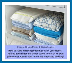 How to store matching bedding sets in your closet - Fold up each sheet and duvet covers in one of its own pillowcases. Genius idea - no more misplaced bedding!