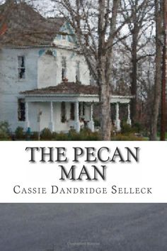 The Pecan Man: Cassie Dandridge Selleck: 9780615590585: Amazon.com: Books