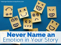 Never Name an Emotion in Your Story - Helping Writers Become Authors