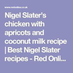 Nigel Slater's chicken with apricots and coconut milk recipe | Best Nigel Slater recipes - Red Online