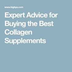 Expert Advice for Buying the Best Collagen Supplements