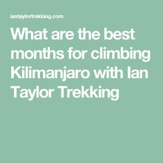 What are the best months for climbing Kilimanjaro with Ian Taylor Trekking