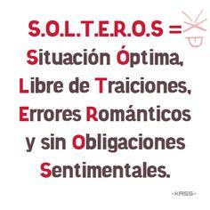 SOLTEROS = Situación Optima Libre de Traiciones Errores Románticos y sin Obligaciones Sentimentales