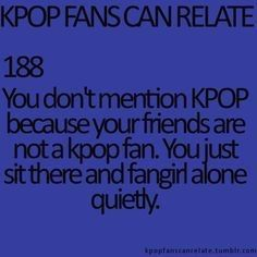 Relatable and very funny Kpop fans can relate quote about fangirling on your own
