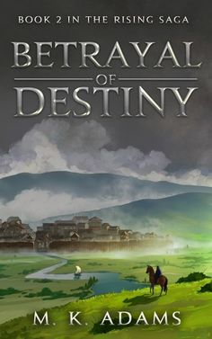 #BookTour with #Giveaway Betrayal of Destiny The Rising Saga Book 2 by M.K. Adams Genre: YA Fantasy #Win $20 Amazon #BookTour #Giveaway #BookBoost #Epic #YA #Fantasy #BetrayalOfDestiny #mkadams #kindleunlimited #TheRisingSaga @MKAdams_Author @SDSXXTours
