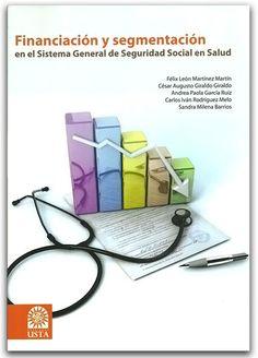 Financiación y segmentación en el sistema general de seguridad social en salud - Ronald Floriano Escobar  – Universidad Santo Tomás http://www.librosyeditores.com/tiendalemoine/3000-financiacion-y-segmentacion-en-el-sistema-general-de-seguridad-social-en-salud.html Editores y distribuidores.