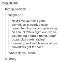 I wanna work at this library.... those work functions sound awesome!