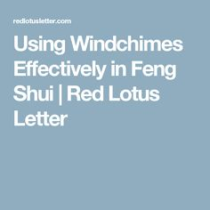 Using Windchimes Effectively in Feng Shui | Red Lotus Letter
