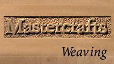 Mastercrafts part 5 of 6 - Weaving