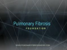 Learn more about Pulmonary Fibrosis Foundation.