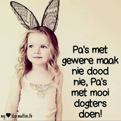 Pa's met gewere maak nie dood nie, pa's met mooi dogters doen! Afrikaans, My World, Funny Quotes, Girls, Funny Phrases, Little Girls, Daughters, Happy Quotes, Lolsotrue Quotes