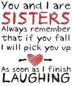 because you're like a sister to me - Google Search