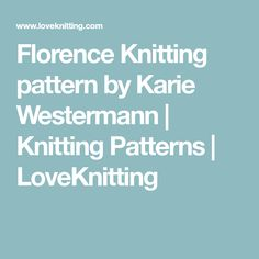 Florence Knitting pattern by Karie Westermann | Knitting Patterns | LoveKnitting