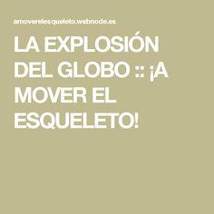 LA EXPLOSIÓN DEL GLOBO :: ¡A MOVER EL ESQUELETO!