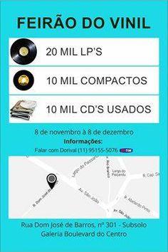 FEIRÃO DO VINIL  20 MIL LP'S  10 MIL COMPACTOS  10 MIL CD'S USADOS  DE 8 DE NOVEMBRO À 8 DE DEZEMBRO  INFORMAÇÕES: DORIVAL 11 95155-5076 (TIM)  RUA DOM JOSÉ DE BARROS, 301 - SUBSOLO GALERIA BOULEVARD DO CENTRO DAS 9 AS 20 HORAS DE SEGUNDA A SABADO