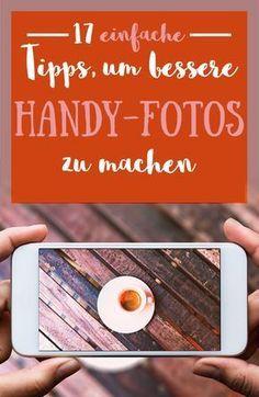 17 sehr einfache Tipps, um bessere Handy-Fotos zu machen
