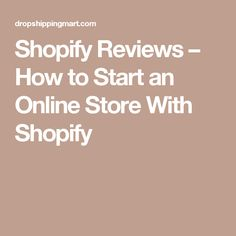 Shopify Reviews – How to Start an Online Store With Shopify