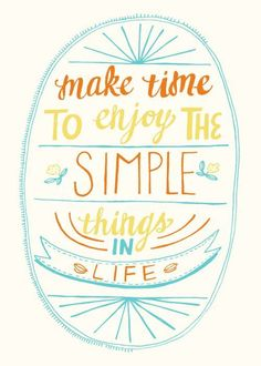 Always make time to enjoy the simple things quote