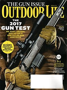 Outdoor Life Magazine June/July 2017 | The Gun Issue. 2017 Gun Test: 21 New Rifles & Shotguns. Riflescopes: First-Plane Reticle Revolution. 6.5 Creedmoor: The ultimate rifle round. How to buy a classic American side-by-side