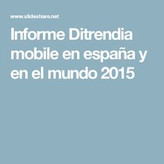 Informe Ditrendia mobile en españa y en el mundo 2015