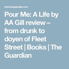 Pour Me: A Life by AA Gill review – from drunk to doyen of Fleet Street | Books | The Guardian