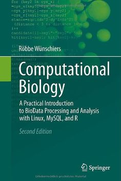 Computational biology : a practical introduction to biodata processing and analysis with Linux, MySQL and R