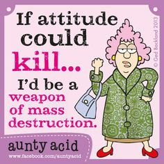 I am woman, hear me ROAR!    (Don't forget to check out your daily FREE, brand NEW Aunty Acid GOCOMIC today, http://www.gocomics.com/aunty-acid/2013/06/10)