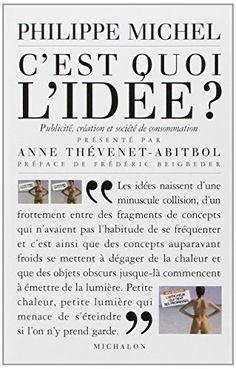 C'est quoi l'idée ? : Création, publicité et société de consommation de Philippe Michel