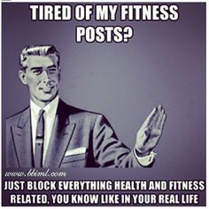 Truthfully, I get annoyed when my friends complain about my fitness posts yet…