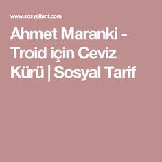 Ahmet Maranki - Troid için Ceviz Kürü | Sosyal Tarif