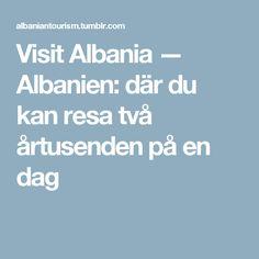Visit Albania — Albanien: där du kan resa två årtusenden på en dag