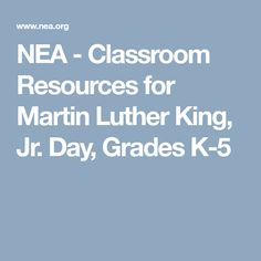 NEA - Classroom Resources for Martin Luther King, Jr. Day, Grades K-5