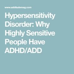 Hypersensitivity Disorder: Why Highly Sensitive People Have ADHD/ADD