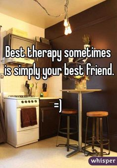 """""""Best therapy sometimes is simply your best friend. =)"""""""