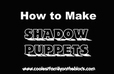 How to make hand Shadow Puppets, paper Shadow Puppets and a Shadow Puppet Theater.  A great activity for Groundhog Day, Halloween, or any day!