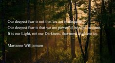 Daily #Inspiration ~ Our deepest fear is not that we are inadequate. Our deepest fear is that we are powerful beyond measure. It is our light, not our darkness that most frightens us ~ #VLME