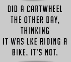 Haha I've tried a cartwheel as an adult and thus is so true