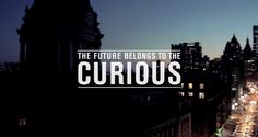 Curiosity is the future.