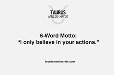 I only believe in your actions #TaurusManSecrets #Taurus #Zodiac