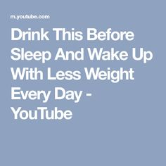 Drink This Before Sleep And Wake Up With Less Weight Every Day - YouTube
