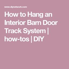 How to Hang an Interior Barn Door Track System | how-tos | DIY