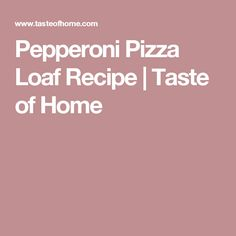 Pepperoni Pizza Loaf Recipe | Taste of Home