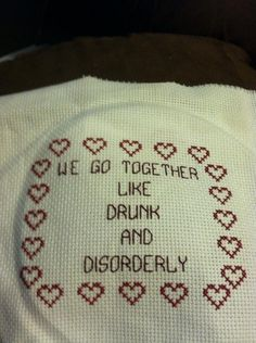 cross stitch. drunk and disorderly