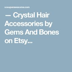 — Crystal Hair Accessories by Gems And Bones on Etsy...