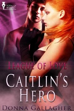 Caitlin's Hero (League of Love Book 1) by Donna Gallagher, http://www.amazon.com/dp/B00A9X420C/ref=cm_sw_r_pi_dp_gt5Eub122DK4F