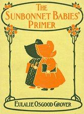 Eulalie Grover and Bertha Corbett were the author/illustrator team who taught a generation to read with their Sunbonnet Sue, Fisherman Fred and Suspender Sam.