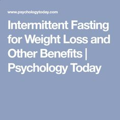 Intermittent Fasting for Weight Loss and Other Benefits | Psychology Today