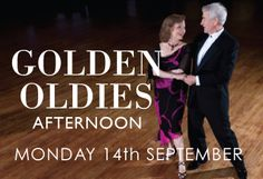 Golden Oldies 14th September  Golden Oldies 14th September  Music From Bygone era, 3 course meal and Bingo  Tea and Coffee  £13.95 pp