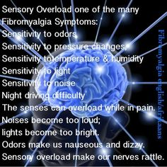 Fibromyalgia #Fibromyalgia #health #quotes - SENSORY OVERLOAD is horrible!! You'll never understand if you haven't experienced it! Sounds, Lights, Smells, Touching all turns to pain!